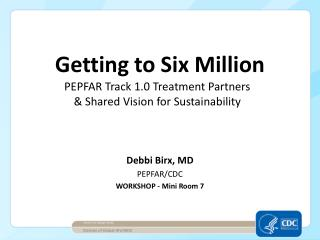 Debbi Birx, MD PEPFAR/CDC WORKSHOP - Mini Room 7