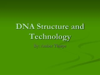 DNA Structure and Technology