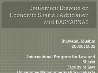Settlement Dispute on Economic  Sharia  :  Arbitration and BASYARNAS