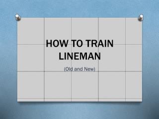 HOW TO TRAIN LINEMAN
