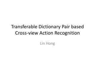 Transferable Dictionary Pair  based Cross-view Action Recognition