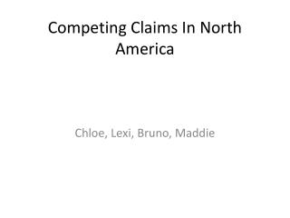 Competing Claims In North America