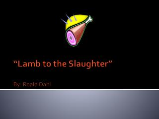 """""""Lamb to the Slaughter"""" By:  Roald  Dahl"""