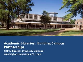Academic Libraries:  Building Campus Partnerships Jeffrey Trzeciak, University Librarian