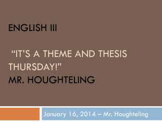 "English III ""It's a  Theme and thesis Thursday!""  Mr.  Houghteling"