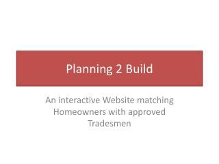Planning 2 Build