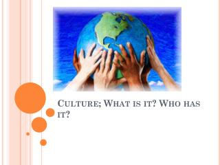 Culture; What is it? Who has it?