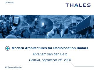 Modern Architectures for Radiolocation Radars Abraham van den Berg Geneva, September 24th 2005