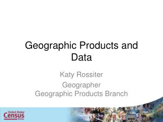 Geographic Products and Data