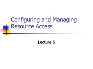 Configuring and Managing Resource Access