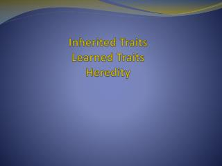 Inherited Traits Learned Traits Heredity