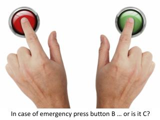 In case of emergency press button B … or is it C?