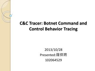 C&C Tracer:  Botnet  Command and Control Behavior Tracing
