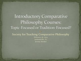 Introductory Comparative Philosophy Courses:  Topic-Focused or Tradition-Focused?