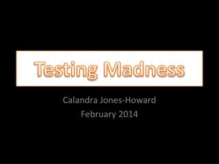 Testing Madness