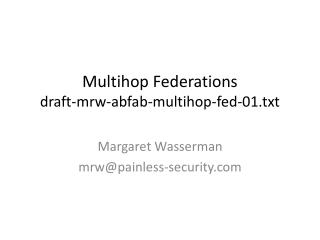 Multihop  Federations draft-mrw-abfab-multihop-fed-01.txt