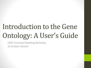 Introduction to the Gene  Ontology: A User's Guide