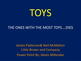 TOYS  THE ONES WITH THE MOST TOYS….DIES