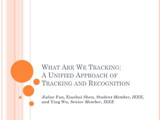 What Are We Tracking : A  Unified Approach of Tracking and Recognition