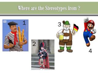 Where are the Stereotypes from ?