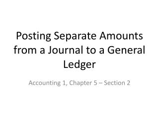 Posting Separate Amounts from a Journal to a General Ledger