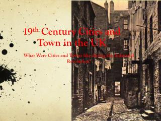19 th  Century Cities and Town in the UK