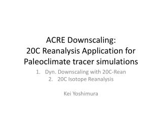 ACRE Downscaling:  20C Reanalysis Application for  Paleoclimate  tracer simulations