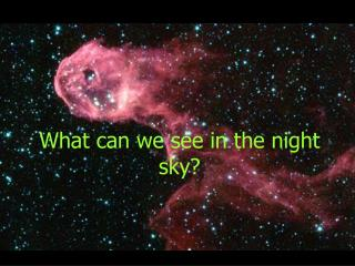 What can we see in the night sky?
