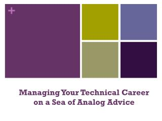 Managing Your Technical Career o n a Sea of Analog Advice