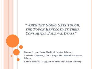 """ When the Going Gets Tough, the Tough Renegotiate their  Consortial  Journal Deals"""