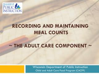 Recording and Maintaining  Meal Counts ~ The Adult Care Component ~