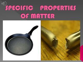 SPECIFIC PROPERTIES OF MATTER