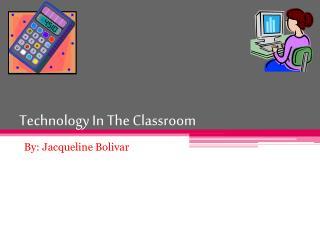 Technology  I n The Classroom