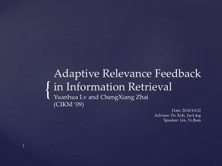 Adaptive Relevance Feedback  in Information Retrieval Yuanhua Lv  and  ChengXiang Zhai (CIKM '09)