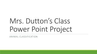 Mrs. Dutton's Class Power Point Project