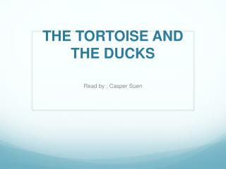 THE TORTOISE AND THE DUCKS
