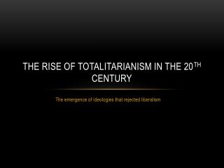 The Rise of totalitarianism in the 20 th  century