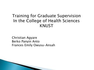 Training for Graduate Supervision In the College of Health Sciences KNUST Christian  Agyare