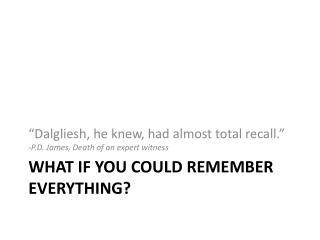 What if you could remember everything?
