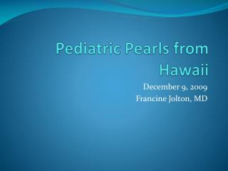 Pediatric Pearls from Hawaii