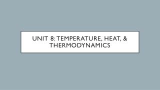 Unit 8: Temperature, Heat, & Thermodynamics