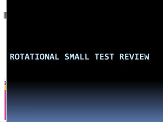 Rotational Small Test Review