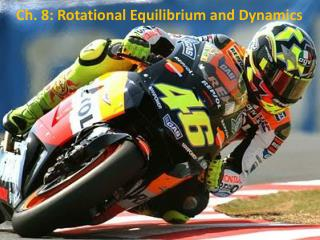 Ch. 8: Rotational Equilibrium and Dynamics