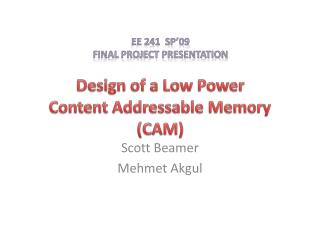 Design of a Low Power  Content Addressable Memory (CAM)