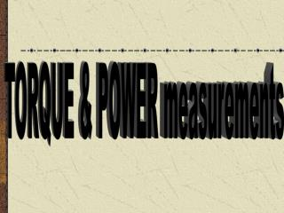 TORQUE & POWER measurements