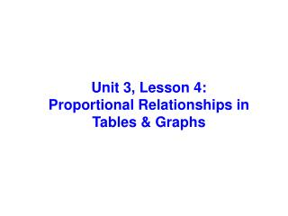 Unit 3, Lesson 4: Proportional  Relationships in  Tables & Graphs