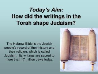 Today's Aim:  How did the writings in the Torah shape Judaism?
