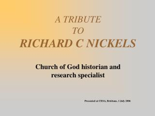 A TRIBUTE  TO  RICHARD C NICKELS