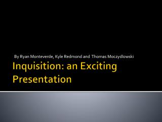 Inquisition: an Exciting Presentation
