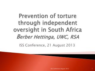 Prevention of torture through independent oversight in South Africa  B erber  Hettinga , UWC, RSA